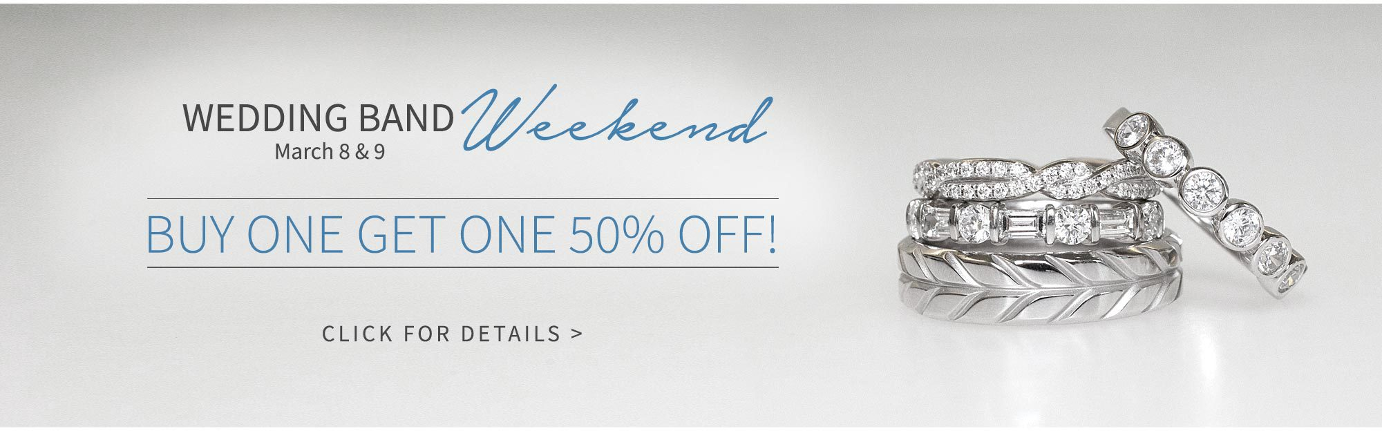 Wedding Band Weekend. March 8 and 9. Buy one get one 50% off. Click for details.