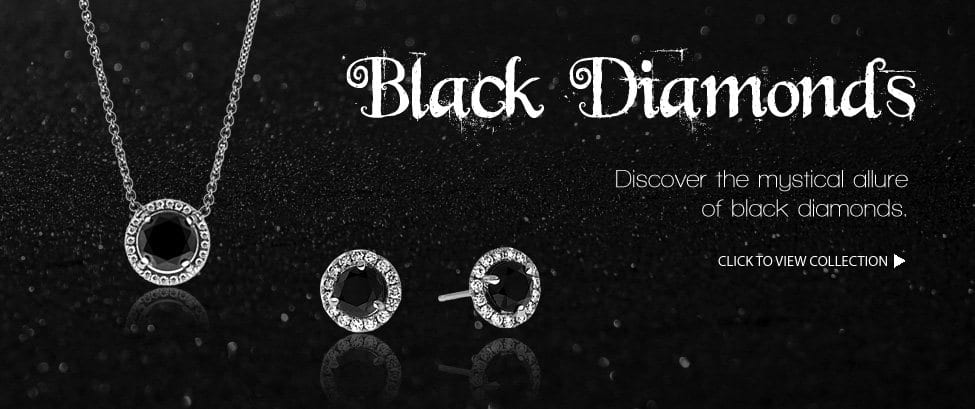Black Diamonds. Discover the mystical allure of black diamonds. Click here to view collection.