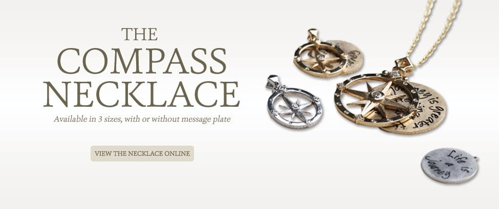 The compass necklace.  Available in 3 sizes with or without message plate.  View the necklace online.