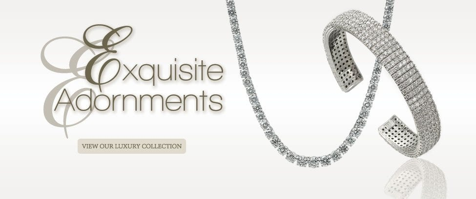 Exquisite Adornments.  View our luxury collection.
