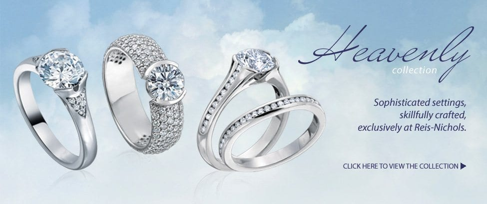 Heavenly Collection. Sophisticated settings, skillfully crafted, exclusively at Reis-Nichols. Click here to view.