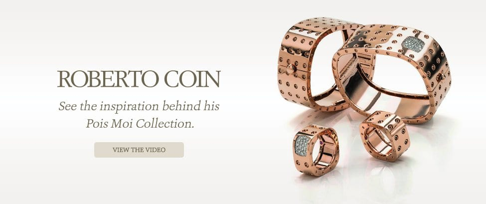 Roberto Coin.  See the inspiration behind his Pois Moi Collection.  View the video.