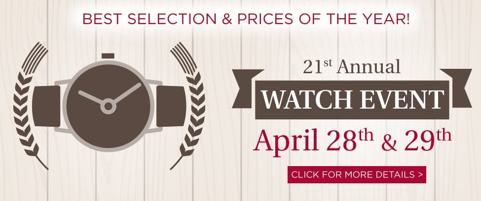 Watch Event 2017 April 28th & 29th  BEST SELECTION & PRICES OF THE YEAR!  2 DAYS ONLY • 19 SWISS BRANDS • 1,600 WATCHES